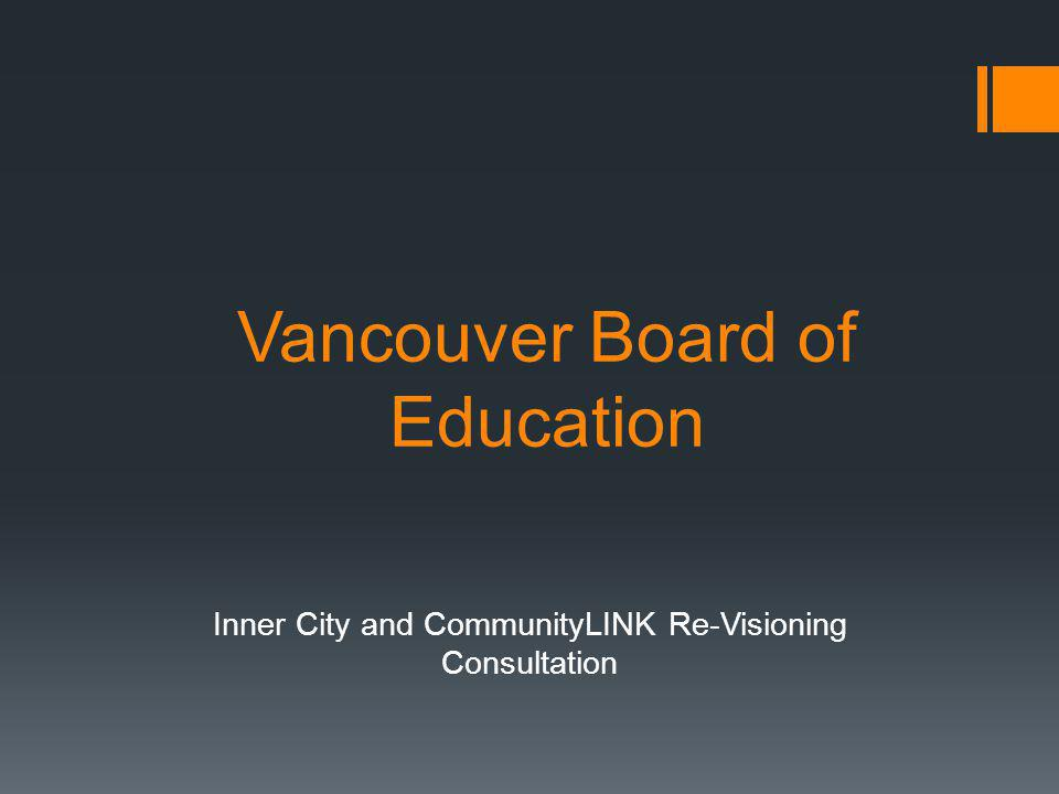 Vancouver Board of Education Inner City and CommunityLINK Re-Visioning Consultation