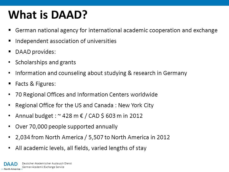 What is DAAD? DAAD : : North America : : Deutscher Akademischer Austausch Dienst German Academic Exchange Service  German national agency for interna