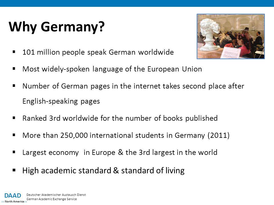 Why Germany? DAAD : : North America : : Deutscher Akademischer Austausch Dienst German Academic Exchange Service  101 million people speak German wor