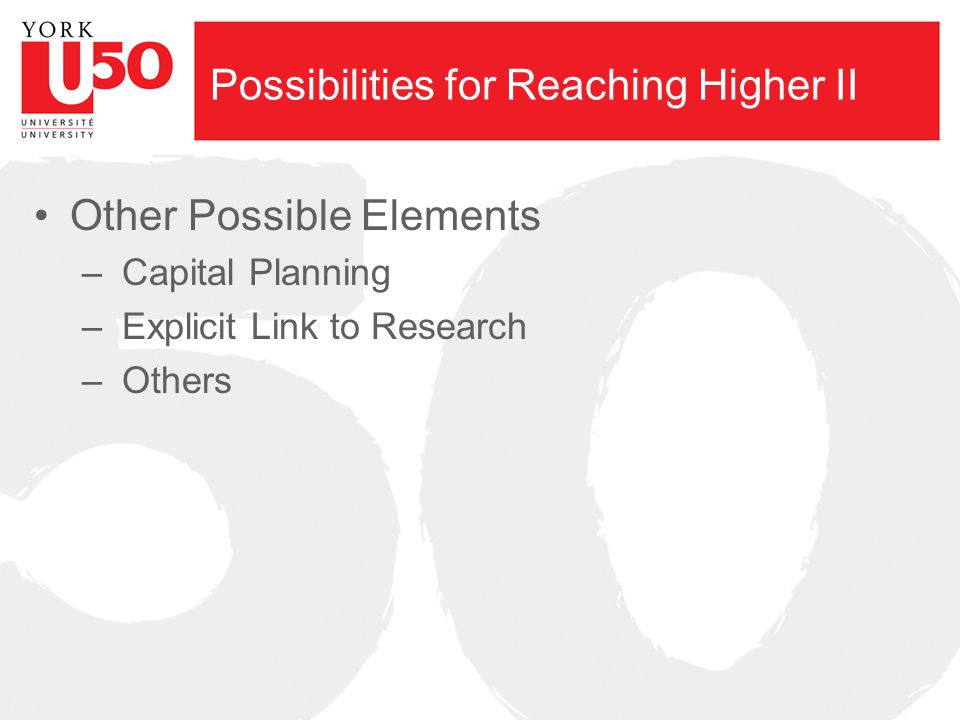 Possibilities for Reaching Higher II Other Possible Elements – Capital Planning – Explicit Link to Research – Others