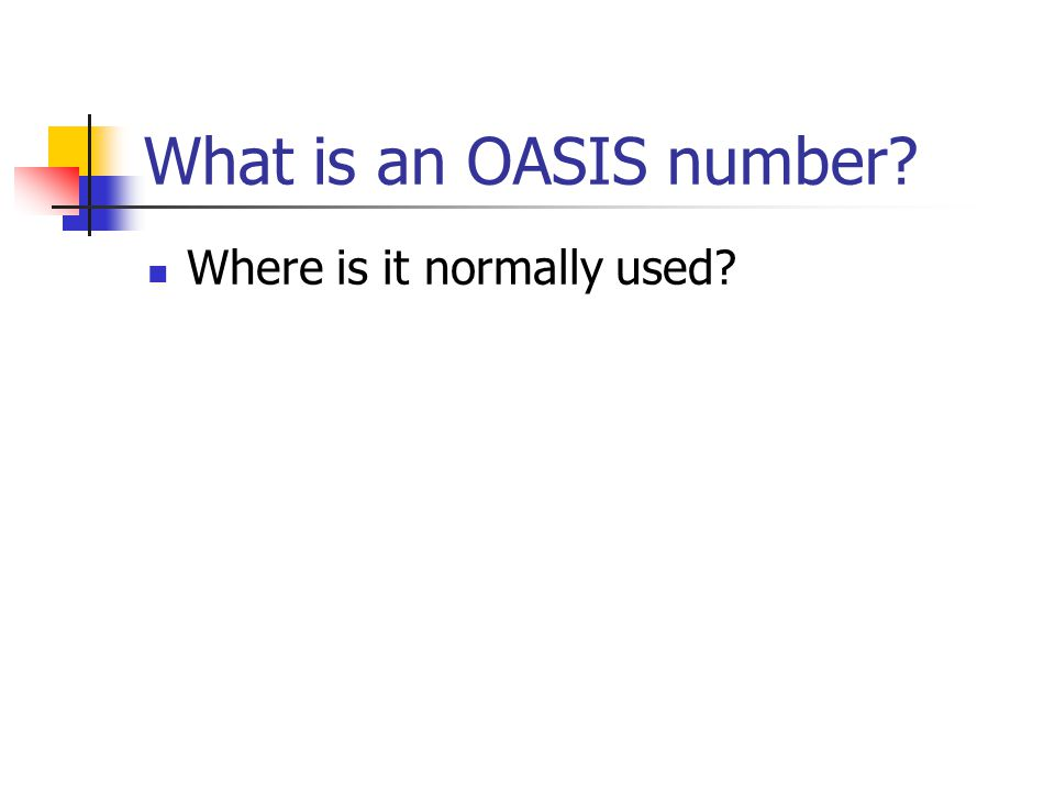 What is an OASIS number Where is it normally used