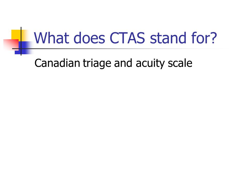 What does CTAS stand for? Canadian triage and acuity scale