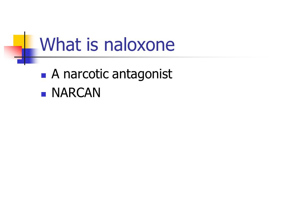 What is naloxone A narcotic antagonist NARCAN