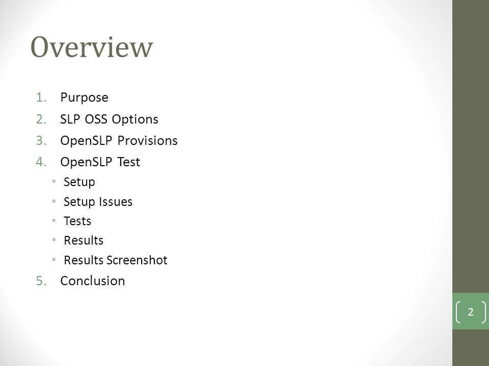 Overview 1.Purpose 2.SLP OSS Options 3.OpenSLP Provisions 4.OpenSLP Test Setup Setup Issues Tests Results Results Screenshot 5.Conclusion 2