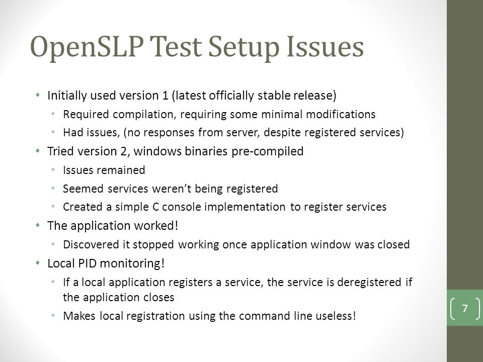 OpenSLP Test Setup Issues Initially used version 1 (latest officially stable release) Required compilation, requiring some minimal modifications Had i