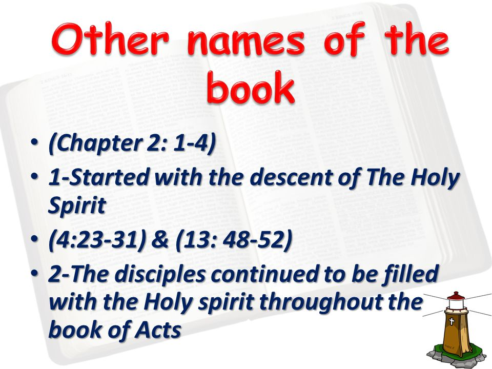 (Chapter 2: 1-4) (Chapter 2: 1-4) 1-Started with the descent of The Holy Spirit 1-Started with the descent of The Holy Spirit (4:23-31) & (13: 48-52) (4:23-31) & (13: 48-52) 2-The disciples continued to be filled with the Holy spirit throughout the book of Acts 2-The disciples continued to be filled with the Holy spirit throughout the book of Acts