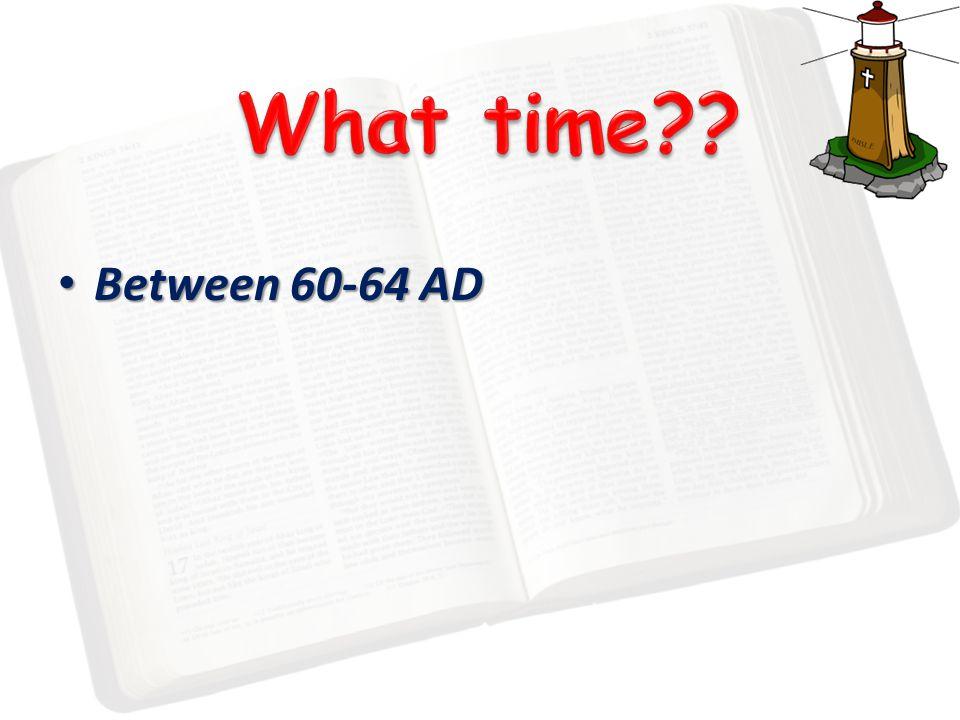 Between 60-64 AD Between 60-64 AD