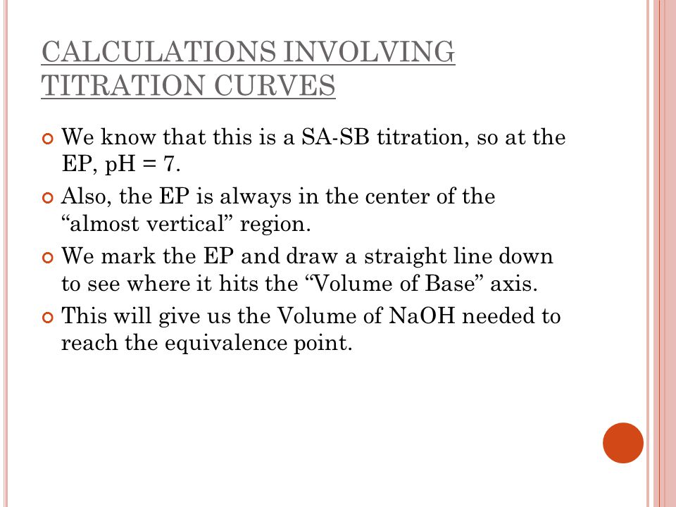 """CALCULATIONS INVOLVING TITRATION CURVES We know that this is a SA-SB titration, so at the EP, pH = 7. Also, the EP is always in the center of the """"alm"""