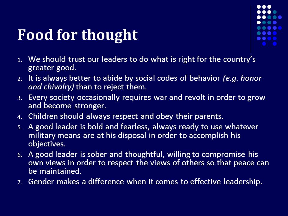 Food for thought 1. We should trust our leaders to do what is right for the country's greater good. 2. It is always better to abide by social codes of