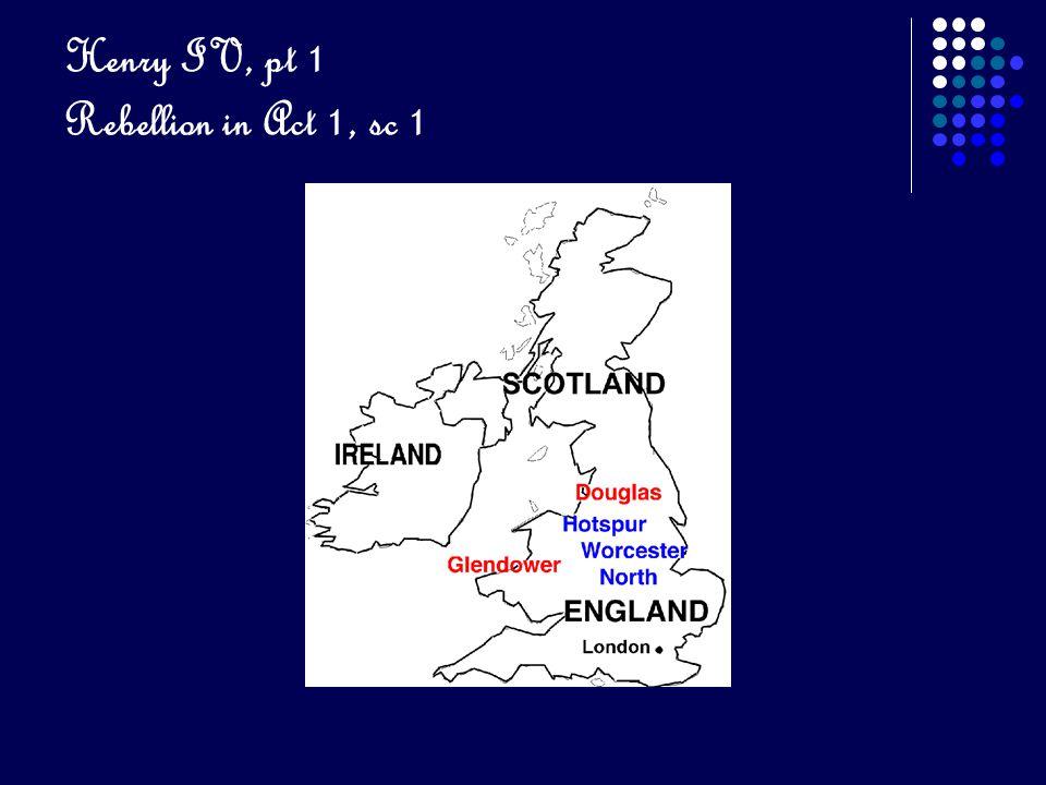 Henry IV, pt 1 Rebellion in Act 1, sc 1
