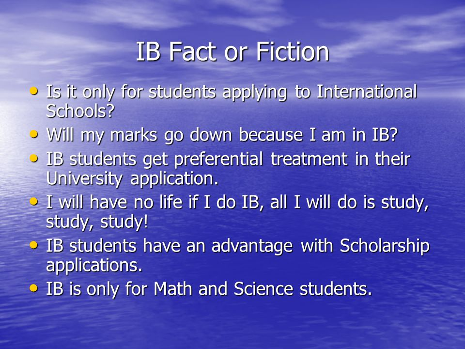 IB Fact or Fiction Is it only for students applying to International Schools.