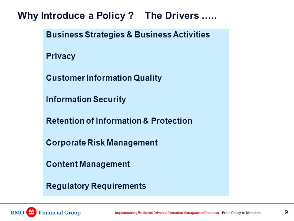 Implementing Business Driven Information Management Practices From Policy to Metadata 9 Business Strategies & Business Activities Privacy Customer Inf