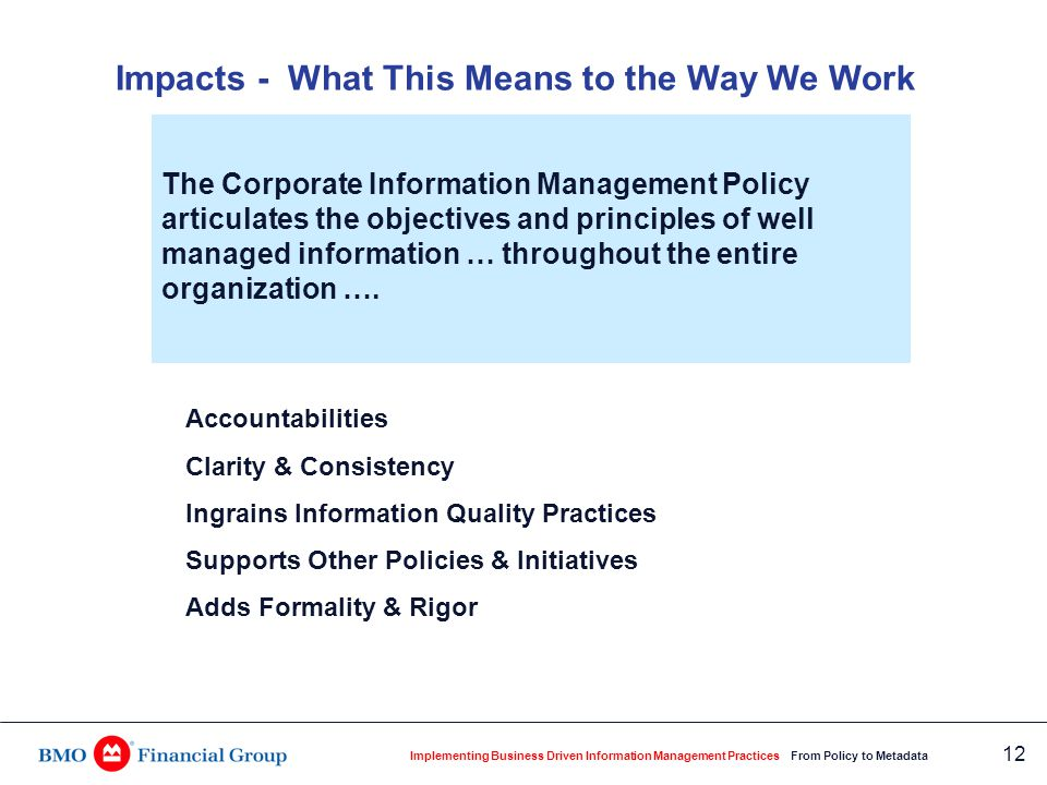 Implementing Business Driven Information Management Practices From Policy to Metadata 12 Impacts - What This Means to the Way We Work Accountabilities