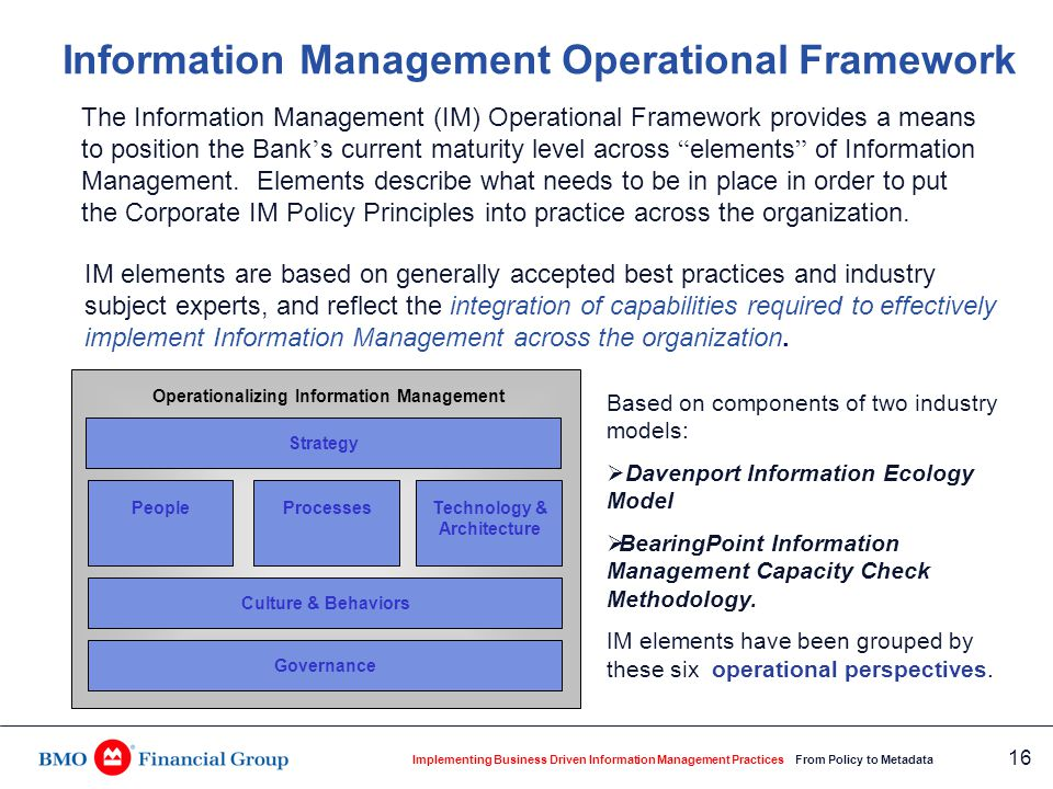 Implementing Business Driven Information Management Practices From Policy to Metadata 16 Information Management Operational Framework Based on compone
