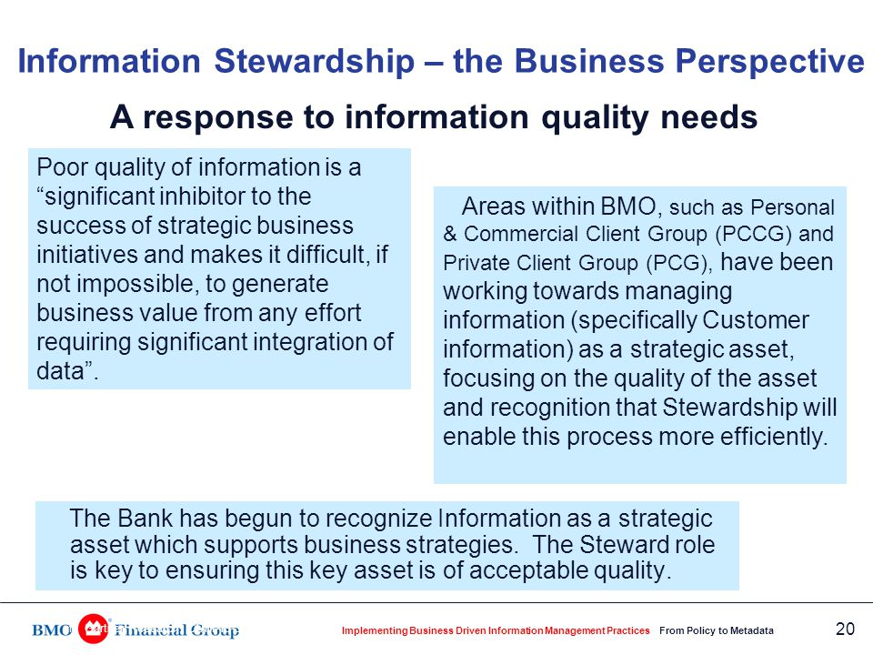 Implementing Business Driven Information Management Practices From Policy to Metadata 20 The Bank has begun to recognize Information as a strategic as