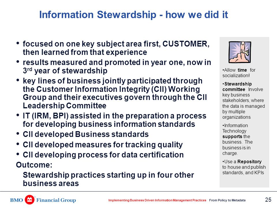 Implementing Business Driven Information Management Practices From Policy to Metadata 25 Information Stewardship - how we did it focused on one key su