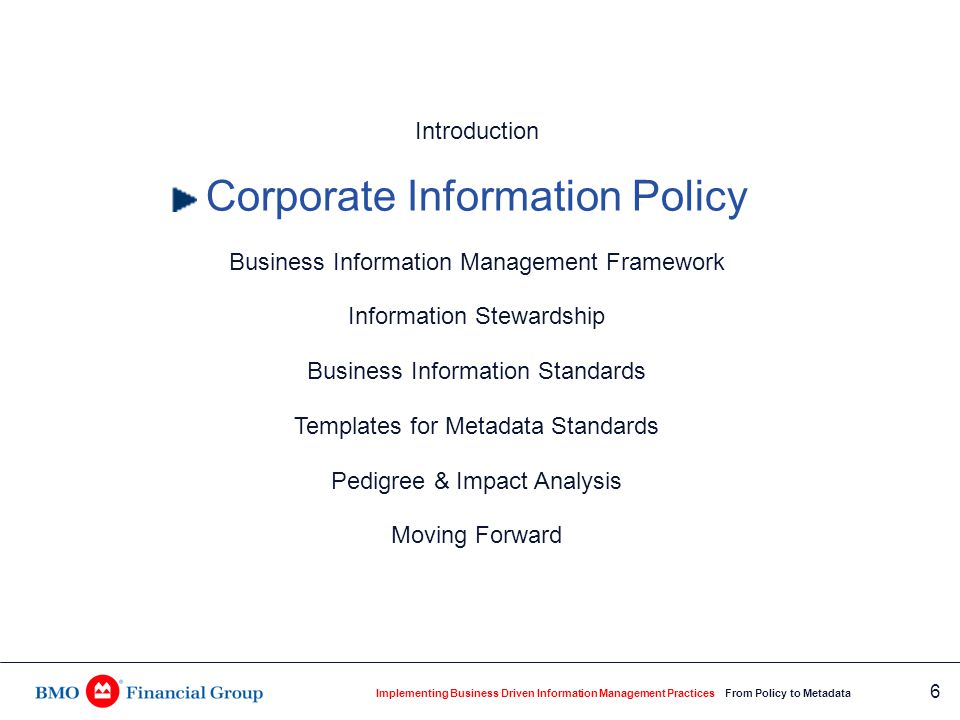 Implementing Business Driven Information Management Practices From Policy to Metadata 6 Introduction Corporate Information Policy Business Information