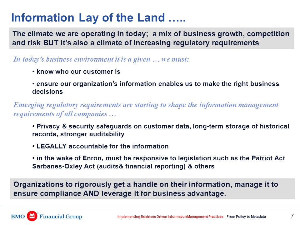 Implementing Business Driven Information Management Practices From Policy to Metadata 7 Information Lay of the Land ….. In today's business environmen