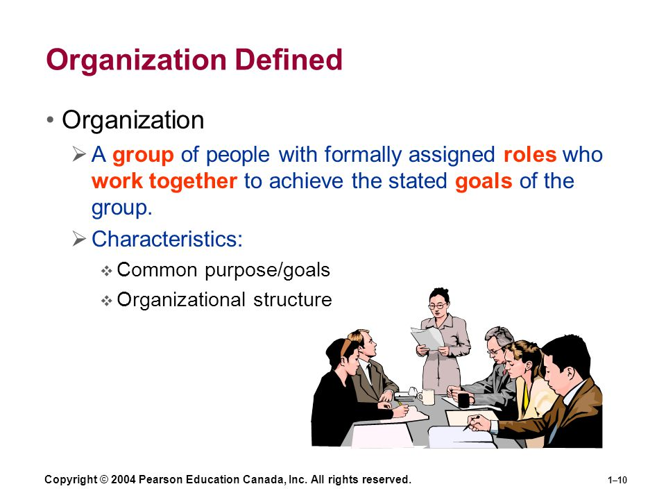 Copyright © 2004 Pearson Education Canada, Inc. All rights reserved. 1–10 Organization Defined Organization  A group of people with formally assigned