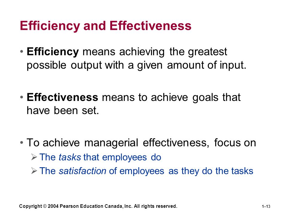 Copyright © 2004 Pearson Education Canada, Inc. All rights reserved. 1–13 Efficiency and Effectiveness Efficiency means achieving the greatest possibl