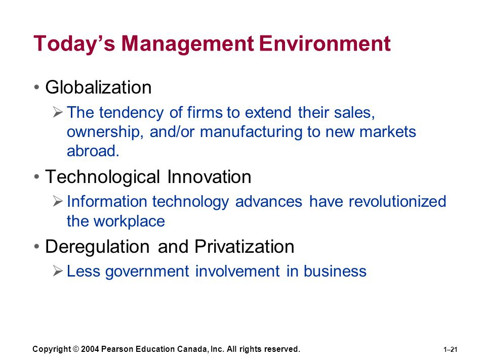 Copyright © 2004 Pearson Education Canada, Inc. All rights reserved. 1–21 Today's Management Environment Globalization  The tendency of firms to exte