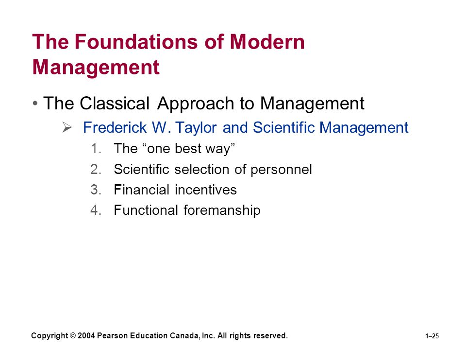 Copyright © 2004 Pearson Education Canada, Inc. All rights reserved. 1–25 The Foundations of Modern Management The Classical Approach to Management 