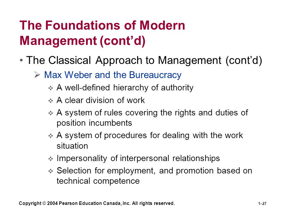 Copyright © 2004 Pearson Education Canada, Inc. All rights reserved. 1–27 The Foundations of Modern Management (cont'd) The Classical Approach to Mana