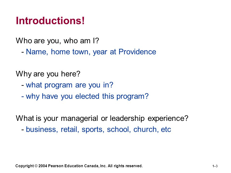 Copyright © 2004 Pearson Education Canada, Inc. All rights reserved. 1–3 Introductions! Who are you, who am I? - Name, home town, year at Providence W