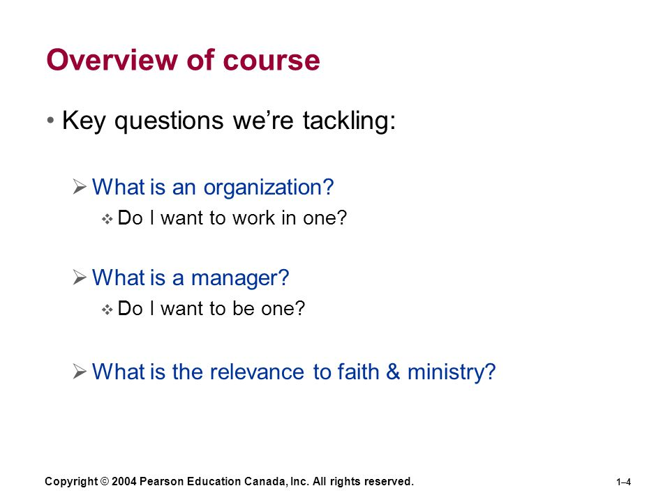 Copyright © 2004 Pearson Education Canada, Inc. All rights reserved. 1–4 Overview of course Key questions we're tackling:  What is an organization? 