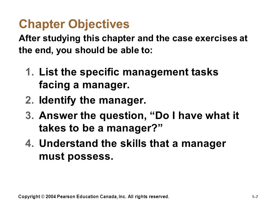 Copyright © 2004 Pearson Education Canada, Inc. All rights reserved. 1–7 Chapter Objectives After studying this chapter and the case exercises at the