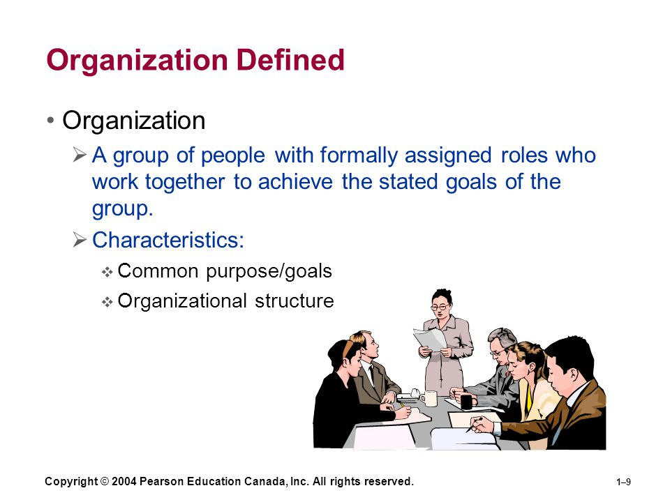Copyright © 2004 Pearson Education Canada, Inc. All rights reserved. 1–9 Organization Defined Organization  A group of people with formally assigned