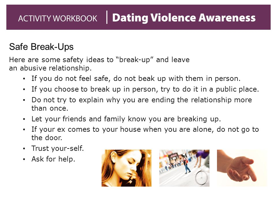 Here are some safety ideas to break-up and leave an abusive relationship.