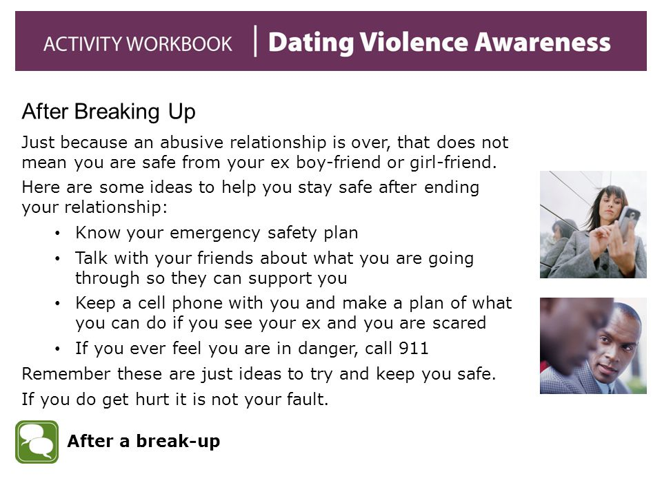 Just because an abusive relationship is over, that does not mean you are safe from your ex boy-friend or girl-friend.