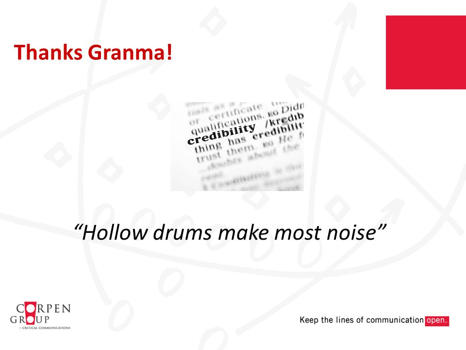 Hollow drums make most noise Thanks Granma!