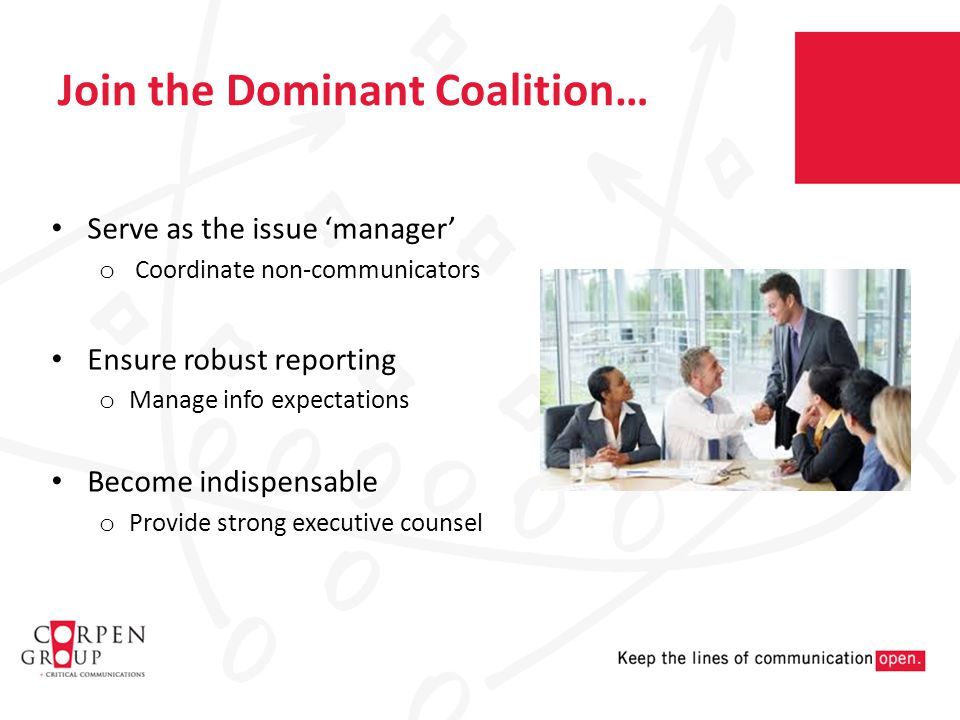 Join the Dominant Coalition… Serve as the issue 'manager' o Coordinate non-communicators Ensure robust reporting o Manage info expectations Become indispensable o Provide strong executive counsel