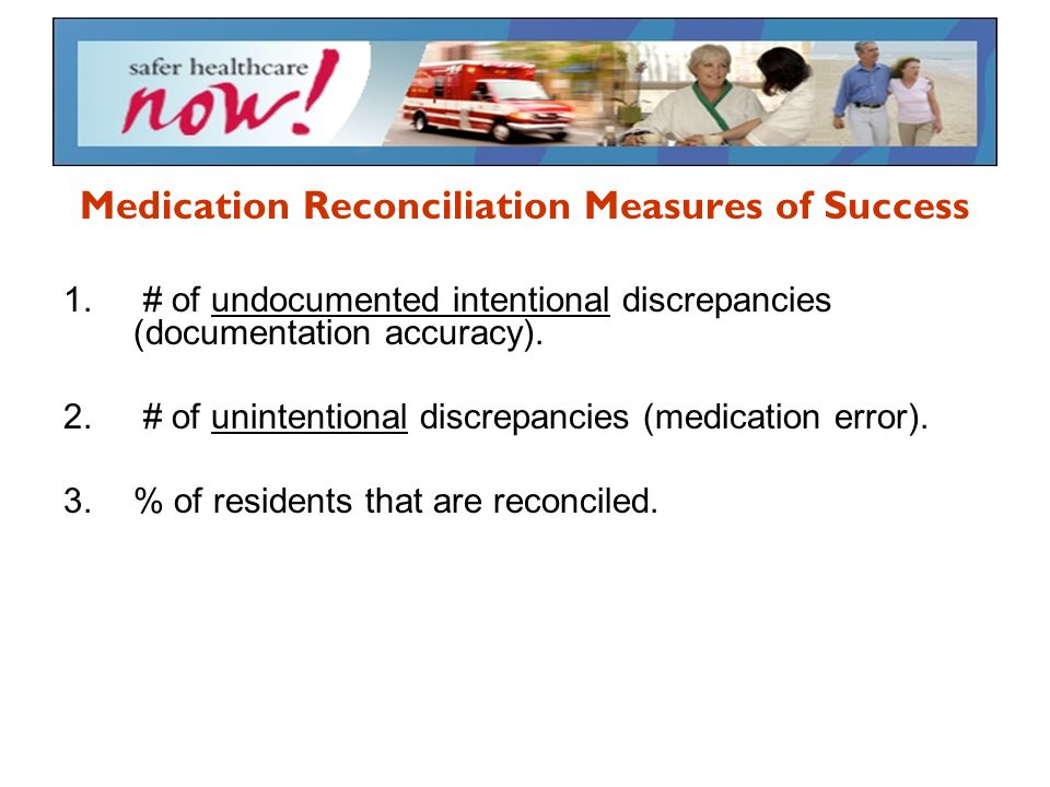 Medication Reconciliation Measures of Success 1. # of undocumented intentional discrepancies (documentation accuracy). 2. # of unintentional discrepan