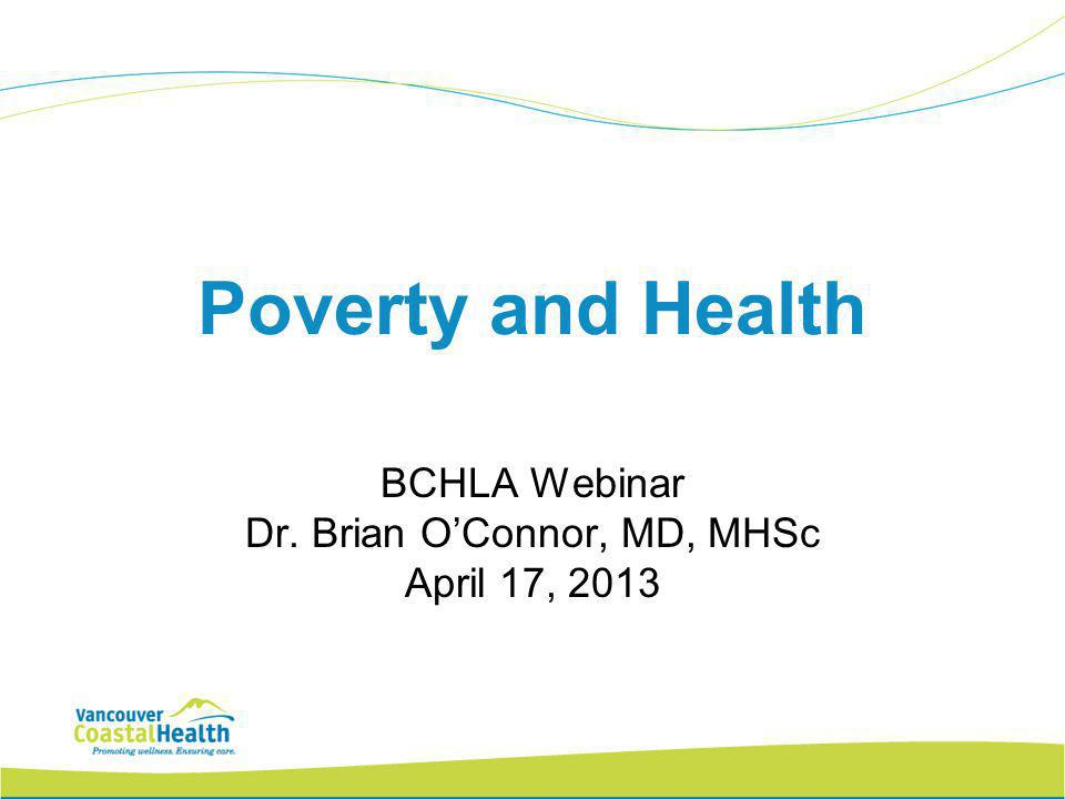 Poverty and Health BCHLA Webinar Dr. Brian O'Connor, MD, MHSc April 17, 2013