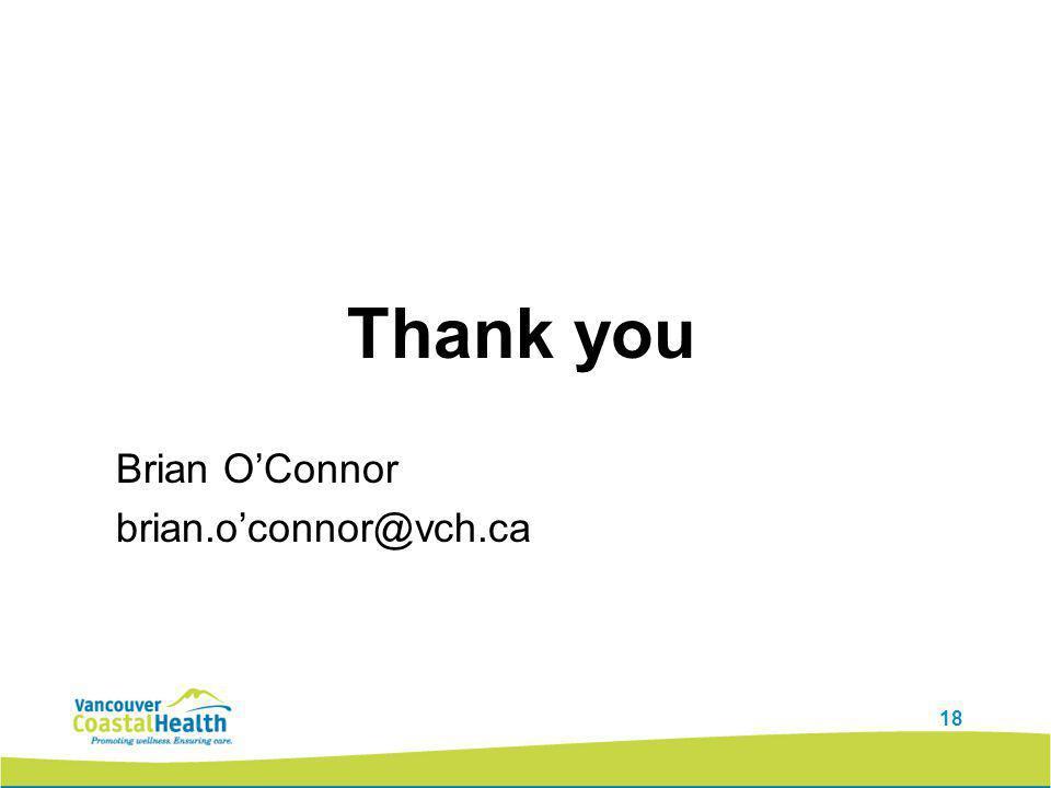 18 Thank you Brian O'Connor brian.o'connor@vch.ca