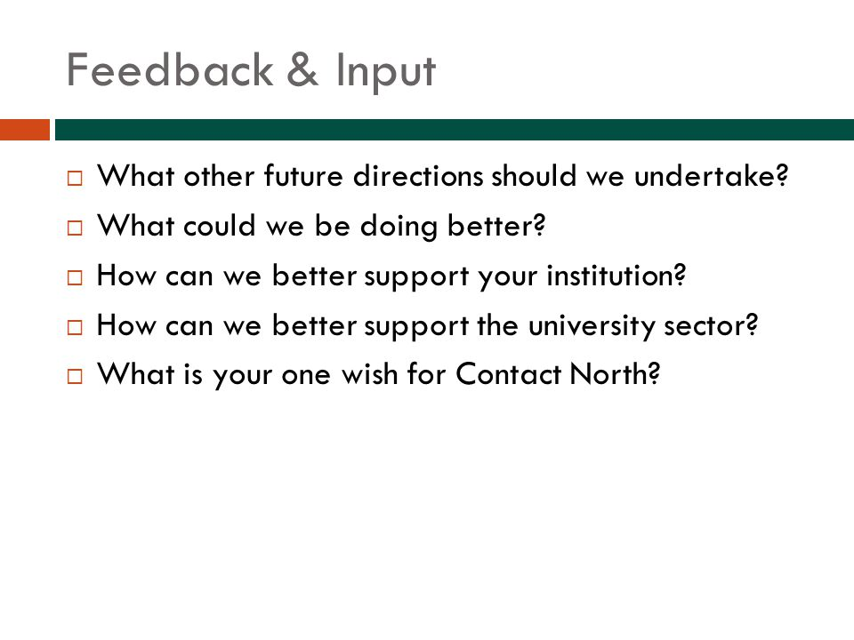 Feedback & Input  What other future directions should we undertake.