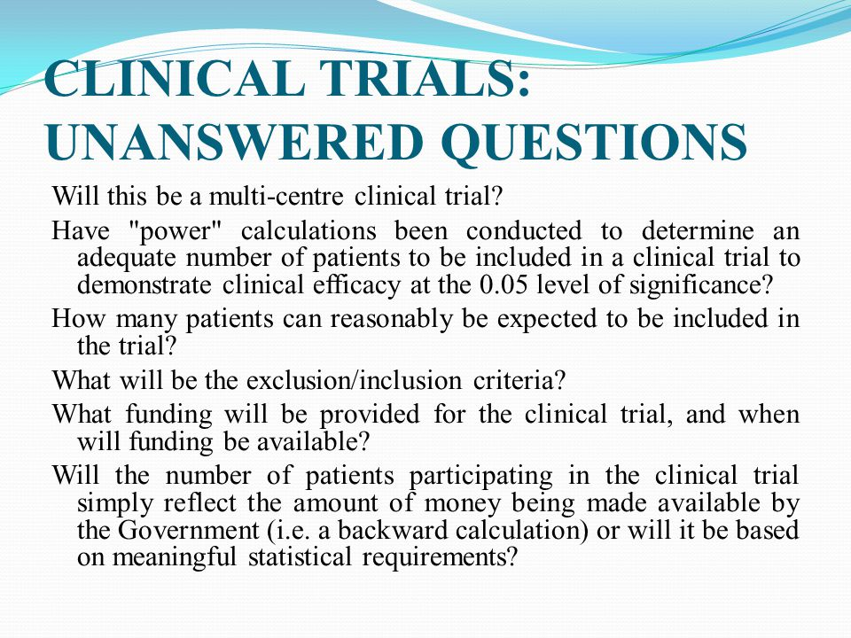 CLINICAL TRIALS: UNANSWERED QUESTIONS Will this be a multi-centre clinical trial.