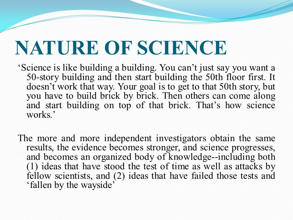 NATURE OF SCIENCE 'Science is like building a building.