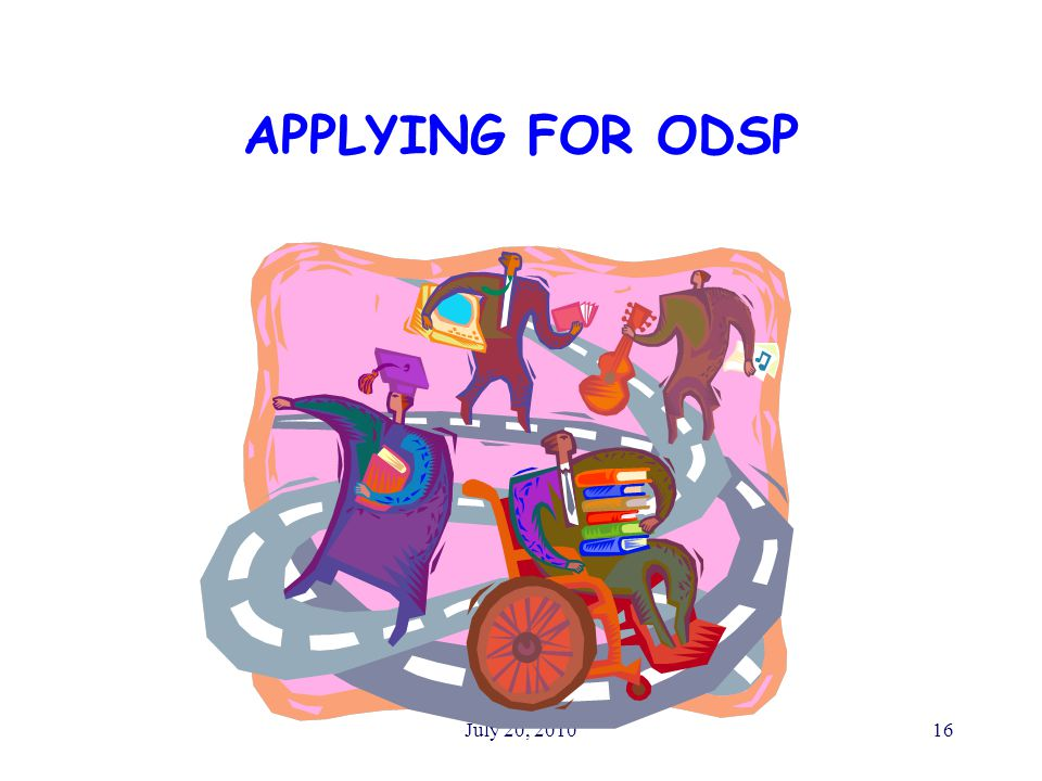 July 20, 201016 APPLYING FOR ODSP