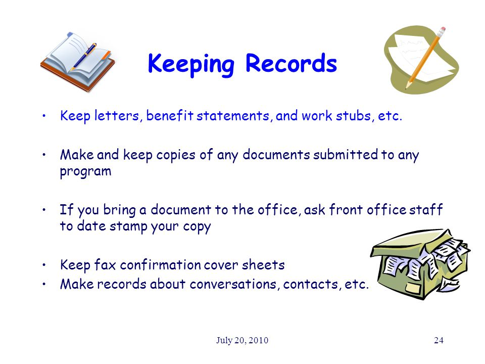 July 20, 201024 Keeping Records Keep letters, benefit statements, and work stubs, etc.