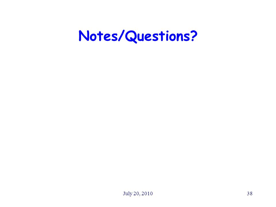 July 20, 201038 Notes/Questions