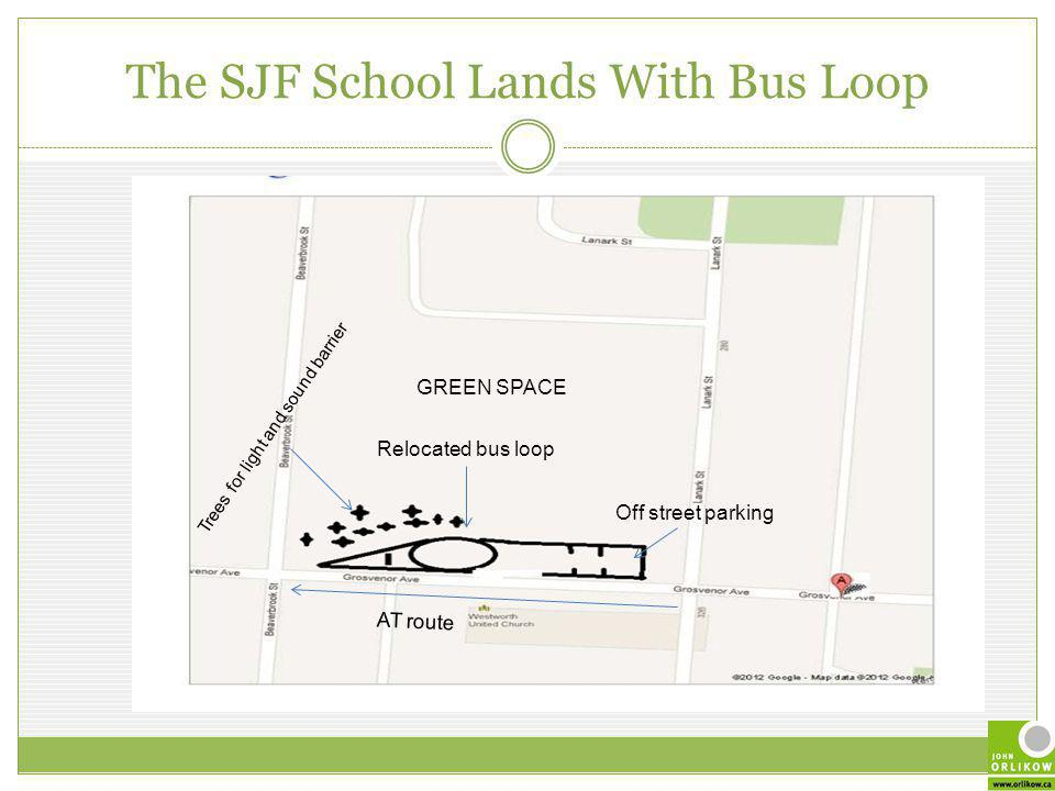 The SJF School Lands With Bus Loop Relocated bus loop Trees for light and sound barrier GREEN SPACE Off street parking AT route