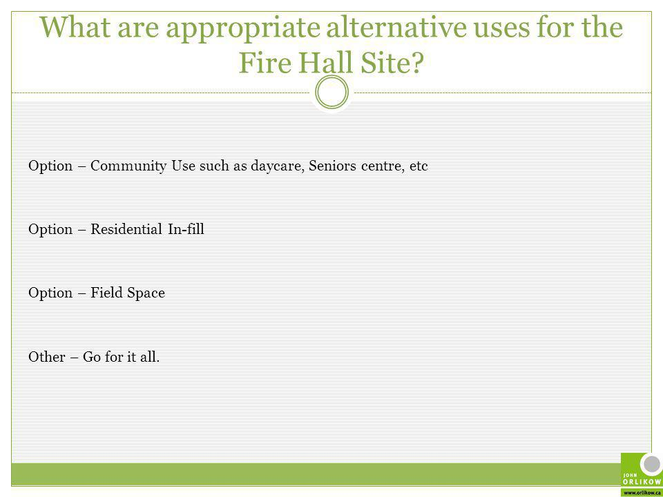 What are appropriate alternative uses for the Fire Hall Site.