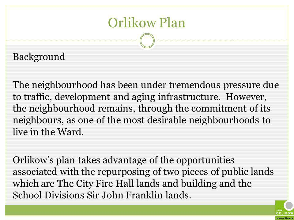 Orlikow Plan Background The neighbourhood has been under tremendous pressure due to traffic, development and aging infrastructure.