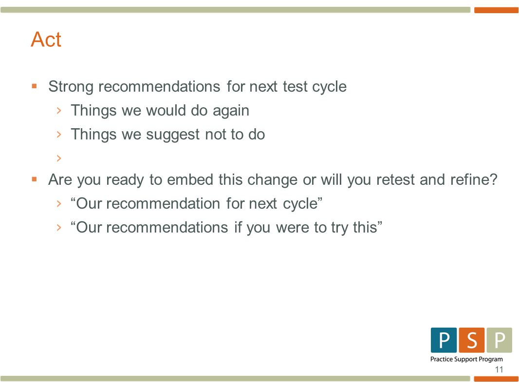 11  Strong recommendations for next test cycle › Things we would do again › Things we suggest not to do ›  Are you ready to embed this change or will you retest and refine.