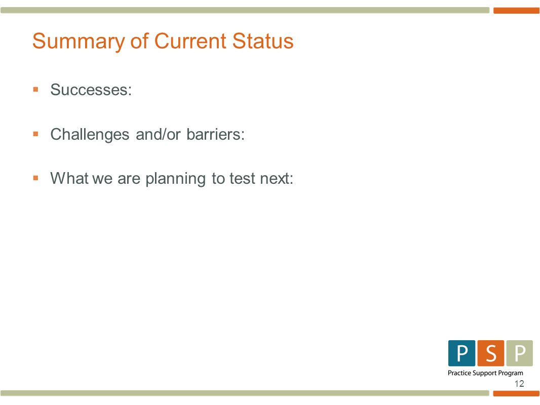 12  Successes:  Challenges and/or barriers:  What we are planning to test next: Summary of Current Status