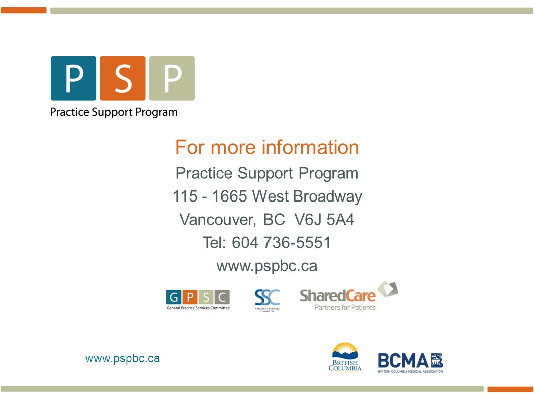 www.pspbc.ca For more information Practice Support Program 115 - 1665 West Broadway Vancouver, BC V6J 5A4 Tel: 604 736-5551 www.pspbc.ca